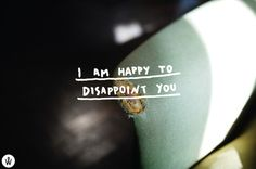 I Am Happy To Disappoint You from http://www.photo-quote.com/