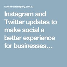 Instagram and Twitter updates to make social a better experience for businesses… Business Articles, Social Business, Twitter Update, Social Marketing, Social Media, Instagram, Social Networks, Social Media Tips