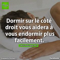 Dormir sur le côté droit vous aidera à vous endormir facilement. | Saviez Vous Que? Good To Know, Did You Know, Feel Good, Take Care Of Me, True Facts, Funny Stories, Things To Know, Better Life, Knowing You
