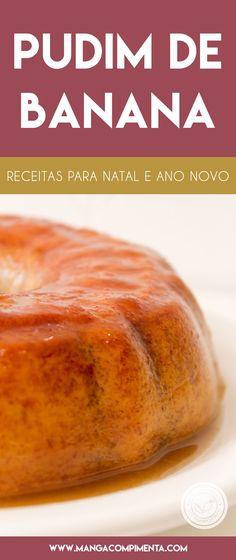 Receita de Pudim de Banana - prepare uma sobremesa deliciosa para o Natal ou Ano Novo. #receitas #natal #anonovo