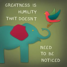 Greatness is humility that doesn't need to be noticed.  #inspirational #quotes #humility