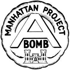 """Circular shaped emblem with the words """"Manhattan Project"""" at the top, and a large """"A"""" in the center with the word """"bomb"""" below it, surmounting the US Army Corps of Engineers' castle emblem"""