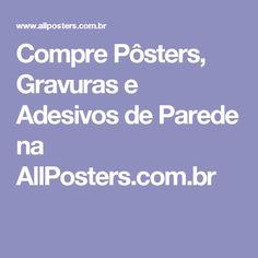 Compre Pôsters, Gravuras e Adesivos de Parede na AllPosters.com.br