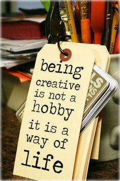 Truebluemeandyou: Being Creative is not a hobby it is a way of life. Tag and artwork by Stephanie Ackerman here. *If you like this go to her site for much more inspiration