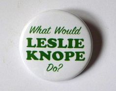 "What Would Leslie Knope Do? - 1 1/2"" Button - Original Design"