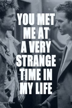 Could not have said it better...(Fight Club)