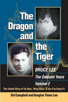 The Dragon And The Tiger: Bruce Lee, The Oakland Years: The Untold Story of Jun Fan Gung-fu and James Yimm Lee