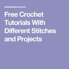 Free Crochet Tutorials With Different Stitches and Projects