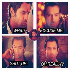 (Damn it - Get out - stop it - What the - excuse me - shut up - oh really....)  Arnav ji forever