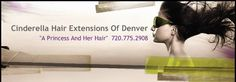 "Cinderella Hair Extensions Denver -""A Princess And Her Hair""  720.775.2908"