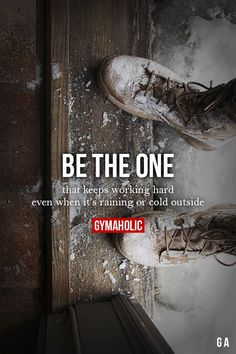 gymaaholic: Be The OneThat keeps working hard even when it's raining or cold outside.http://www.gymaholic.co