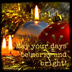 May your days be merry and bright! (sing along) Christmas cheer!