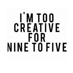 Too creative for nine to five Quotes To Live By, Me Quotes, Motivational Quotes, Inspirational Quotes, Hustle Quotes, Qoutes, Boss Babe Quotes, Entrepreneur Quotes, Entrepreneur Inspiration