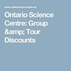 Ontario Science Centre: Group & Tour Discounts