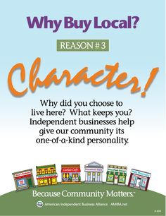 AMIBA | Why Buy Local?  Reason #3 Character!  Why did you choose to live here?  What keeps you?  Independent businesses help give our community its one-of-a-kind personality.