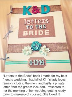 Letters To The Bride Book I Made For My Best Friend S Wedding Had All Of Her Lady Loves Family Including Men And Lastly A Private Letter From