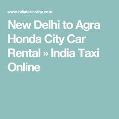 New Delhi to Agra Honda City Car Rental » India Taxi Online