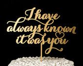 I have always known it was you cake topper - Wedding - Soirée Collection