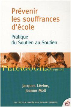 Amazon.fr - Prévenir les souffrances d'école : Pratique du Soutien au Soutien - Jacques Lévine, Jeanne Moll - Livres