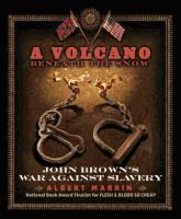 A Volcano Beneath the Snow by Albert Marrin: A biography of American abolitionist John Brown, discussing his childhood, his career and family, and his involvement in the abolition movement during the Civil War in which he led a raid on a military armory at Harper's Ferry, West Virginia. - Destiny Quest