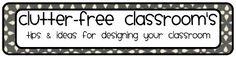 Clutter-Free Classroom: Classroom Setup, Organization, and Design Ideas