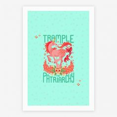 Trample The Patriarchy | Posters, Giclee Prints and Art Prints | HUMAN