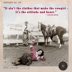 "ddittybit no. 44 ""It ain't the clothes that makes the cowgirl -- it's the attitude and heart."" -Unknown"