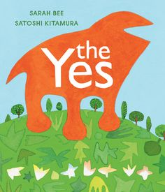 The Yes - Sarah Bee, Satoshi Kitamura   The Yes is a cheerful orange creature who sets off to explore the big wide Where. But the Where is home to the Nos, who travel in packs and discourage the Yes at every turn. They tell the Yes that the tree is too big to climb, the bridge is too rickety to cross, the woods are too scary to explore. But even just one Yes is stronger than countless Nos.  Fans of Dr. Seuss will fall in love with the bright illustrations and clever wordplay, and the heartwarming message about overcoming obstacles makes this book the perfect graduation gift.