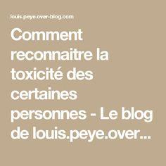 Comment reconnaitre la toxicité des certaines personnes - Le blog de louis.peye.over-blog.com