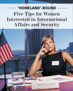 Homeland'-bound: 5 Tips for Women Interested in International Affairs and Security | Levo | Career Advice