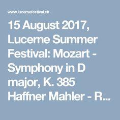 15 August 2017, Lucerne Summer Festival: Mozart - Symphony in D major, K. 385 Haffner Mahler - Rückert Lieder Mozart - Symphony in D major, K. 504 Prague  Conductor: Bernard Haitink Baritone: Christian Gerhaher