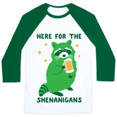 "Here For The Shenanigans  - Climb out of the trash cans and get into the shenanigans with this funny, ""Here For The Shenanigans"" raccoon St. Patrick's Day design! Perfect for St. Paddy's Day, raccoon humor, and shenanigans with this raccoon drinking beer."