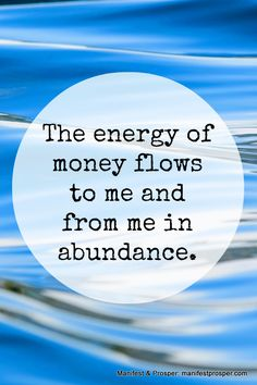 "Abundance affirmation: ""The energy of money flows to me and from me in abundance."" Attract money into your life by accepting it as an energy form."