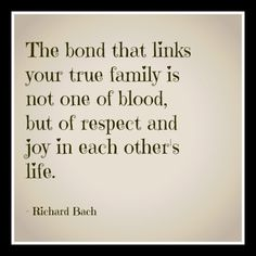 The bond that links your true family is not one of blood, but of respect and joy in each other's life. ~ Richard Bach   #Family https://www.facebook.com/InspireAccomplishSucceed