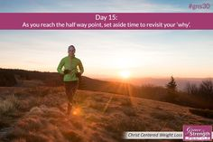 Day 15 - As you reach the half way point, take time to revisit your why.