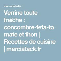 Verrine toute fraîche : concombre-feta-tomate et thon | Recettes de cuisine | marciatack.fr