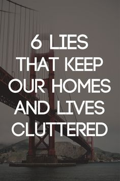 6 Lies that Keep Our Homes and Lives Cluttered | Becoming Minimalist