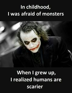 23 Joker quotes that will make you love him more In Childhood I was Afraid Of Monsters When I Grew Up I realized humans Are… Joker Qoutes, Best Joker Quotes, Badass Quotes, Batman Quotes, Citations Jokers, Heath Ledger Joker Quotes, Joker Images, Dark Quotes, Quotes By Famous People