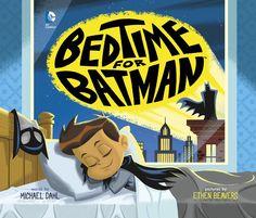 Bedtime for Batman Michael Dahl & Ethen Beavers Capstone Young Readers 8/01/2016 9781623707323
