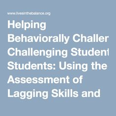 Helping Behaviorally Challenging Students: Using the Assessment of Lagging Skills and Unsolved Problems | Lives in the Balance