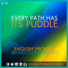 """""""Every path has its puddle."""""""