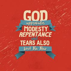 'God appreciates modesty, repentance and tears also.' - Lord Ra Riaz Gohar Shahi (http://thereligionofgod.com/)