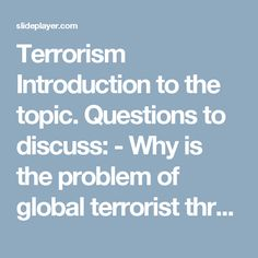 Terrorism Introduction to the topic. Questions to discuss: - Why is the problem of global terrorist threat urgent today? - What is terrorism? - What are. -  ppt download