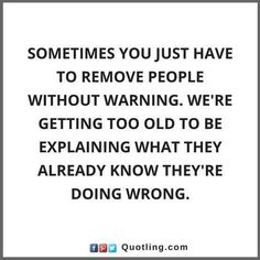 Sometimes you just have to remove people without | People Quotes