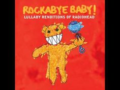 Rockabye Baby! Lullaby Renditions of Radiohead - Karma Police