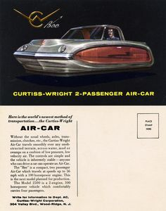 It's a hover car: Curtiss-Wright Bee, Two Passenger Air-Car, 1959 - Advertising Postcard Vintage Advertisements, Vintage Ads, Vintage Posters, Hover Car, Air Car, Flying Car, Retro Futuristic, Futuristic Vehicles, Car Travel