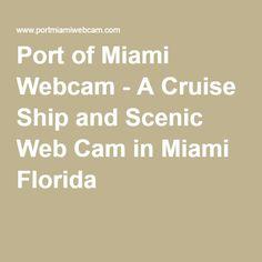 Port of Miami Webcam - A Cruise Ship and Scenic Web Cam in Miami Florida