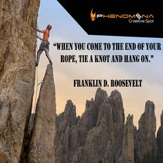 """#Phenomena Quote  From Franklin D. Roosevelt """"When you come to the end of your rope, tie a knot and hang on."""" #phenomenaegypt #quotes #quote_of_the_day #climbing #life #words_to_live_by https://www.facebook.com/photo.php?fbid=777983328889973&set=pb.510620342292941.-2207520000.1404034886.&type=1&theater"""