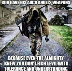 God gave His arch angels weapons because even the Almighty knew you don't fight evil with tolerance and understanding. Military Quotes, Military Humor, Military Life, Way Of Life, The Life, God Bless America, Usmc, Marines, Marine Corps