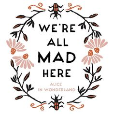"♥️ I'm mad. You're mad. ♥️ ""But I don't want to go among mad people,"" Alice remarked. ""Oh you can't help that, said the Ca"